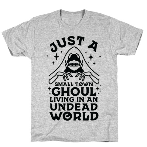 Just a Small Town Ghoul Living in an Undead World T-Shirt