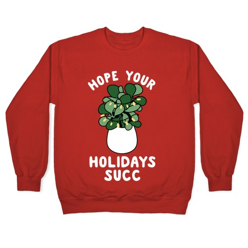 Hope Your Holidays Succ Pullover