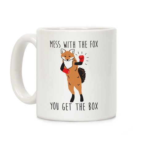 Mess With The Fox You Get The Box Coffee Mug
