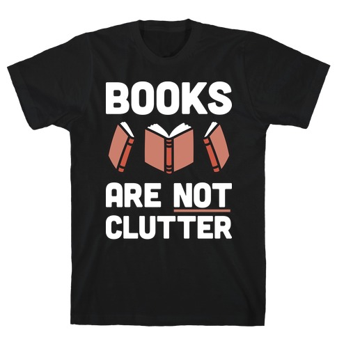Books Are Not Clutter T-Shirt
