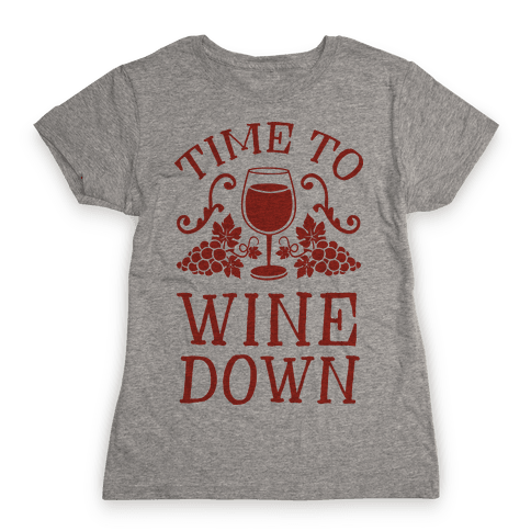 Time To Wine Down Womens T-Shirt