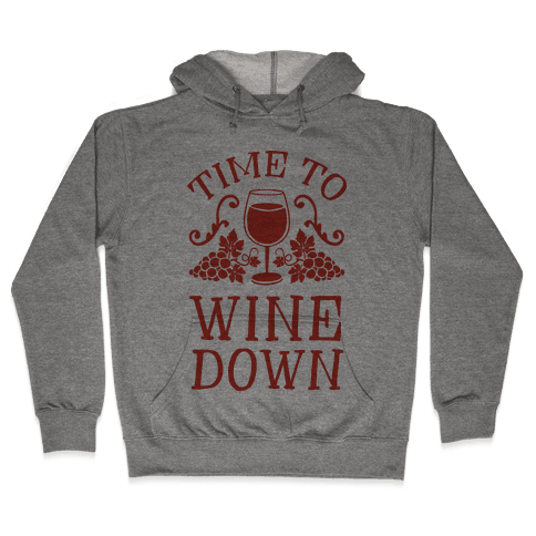 Time To Wine Down Hooded Sweatshirt