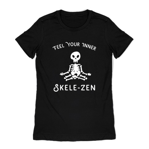 Feel Your Inner Skele-zen Womens T-Shirt