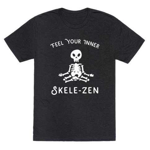 Feel Your Inner Skele-zen T-Shirt