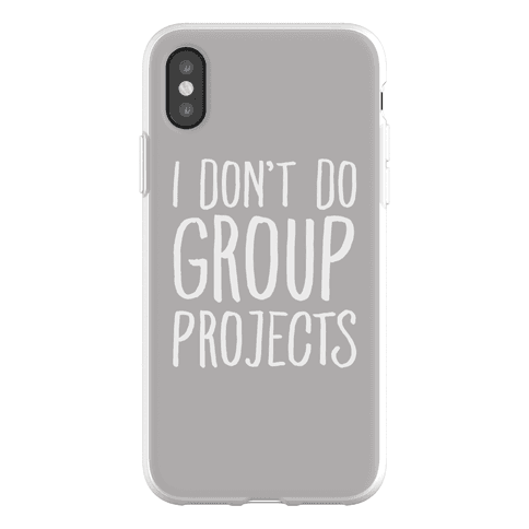 I Don't Do Group Projects Phone Flexi-Case
