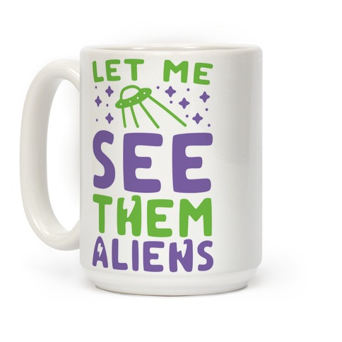 Let Me See Them Aliens Coffee Mug