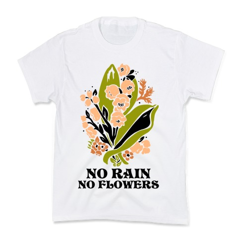 No Rain No Flowers Kids T-Shirt