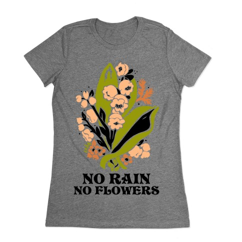 No Rain No Flowers Womens T-Shirt