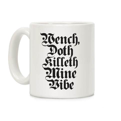 Wench, Doth Killeth Mine Vibe Coffee Mug