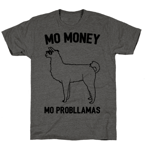 Mo Money Mo Probllamas Parody  Mens T-Shirt