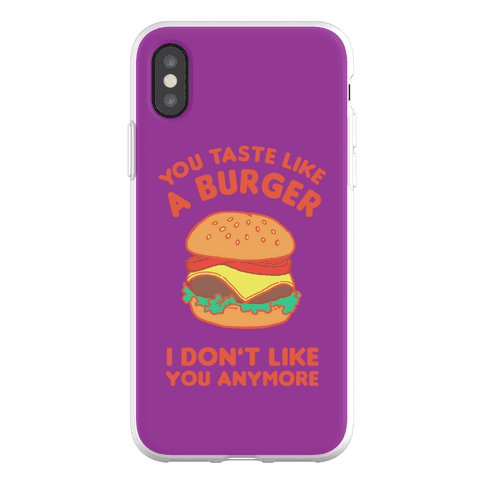 You Taste Like A Burger I Don't Like You Anymore Phone Flexi-Case