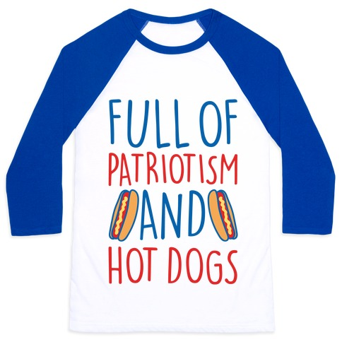 Full of Patriotism and Hot Dogs Baseball Tee
