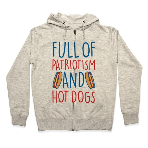 Full of Patriotism and Hot Dogs Zip Hoodie