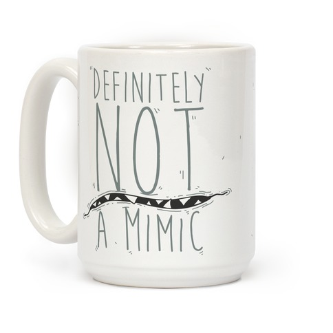 Definitely Not a Mimic Coffee Mug