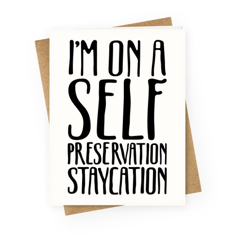 I'm On A Self Preservation Staycation Greeting Card