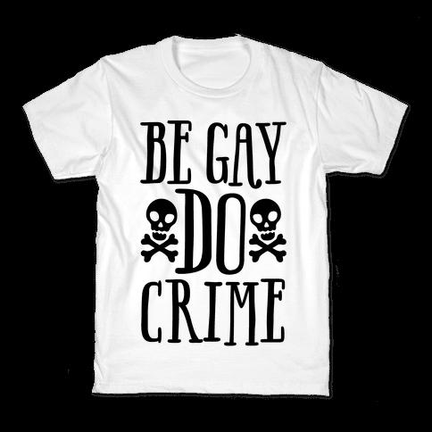 Be Gay Do Crime  Kids T-Shirt