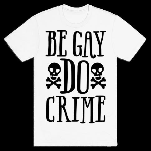 Be Gay Do Crime  Mens T-Shirt