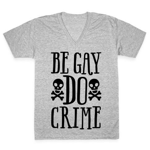Be Gay Do Crime V-Neck Tee Shirt