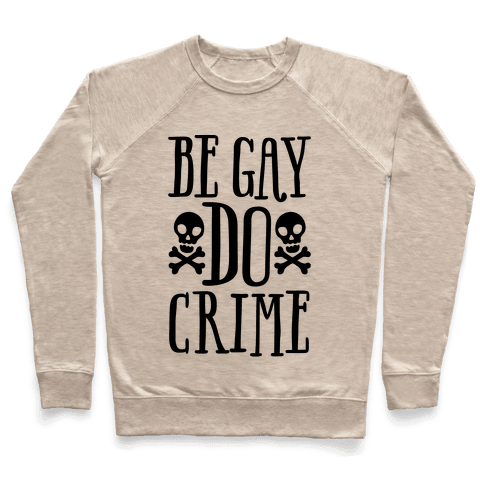 Be Gay Do Crime  Pullover