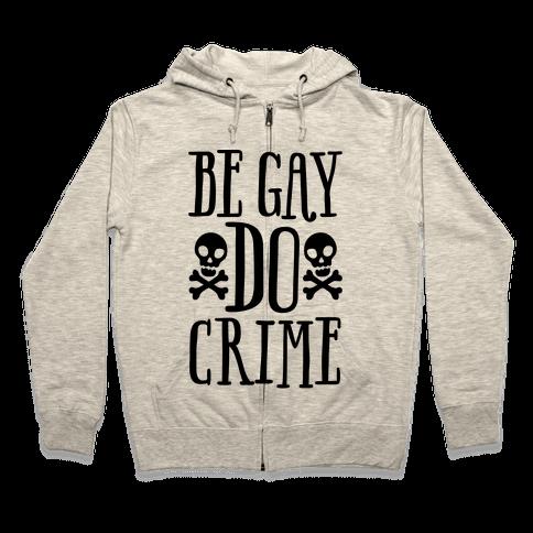 Be Gay Do Crime  Zip Hoodie