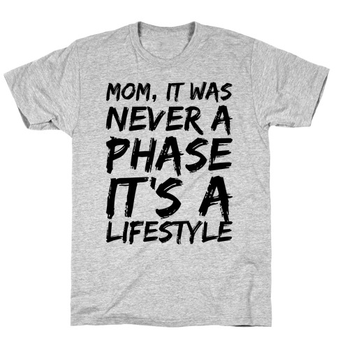 Mom, It Was Never A Phase It's A Lifestyle Emo T-Shirt