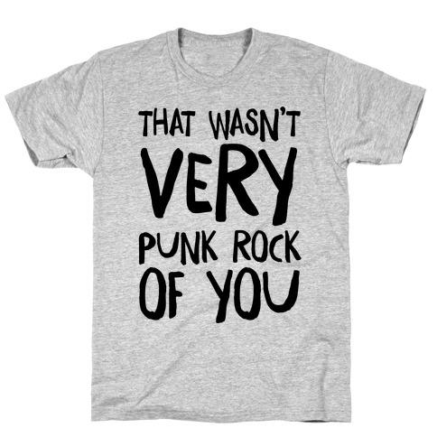 That Wasn't Very Punk Rock of You T-Shirt