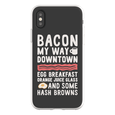 Bacon My Way Downtown Phone Flexi-Case