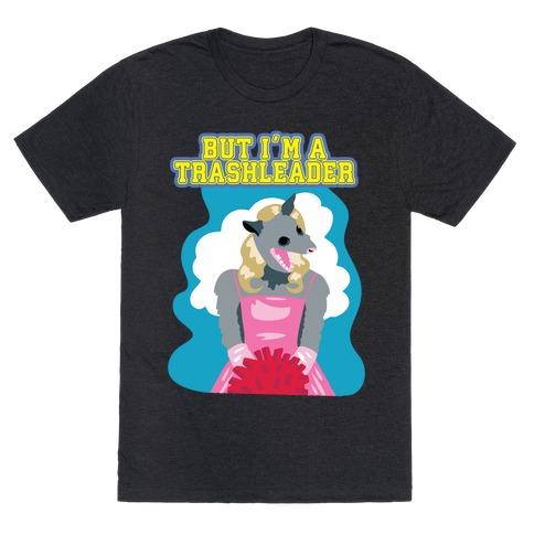 But I'm a Trashleader! T-Shirt