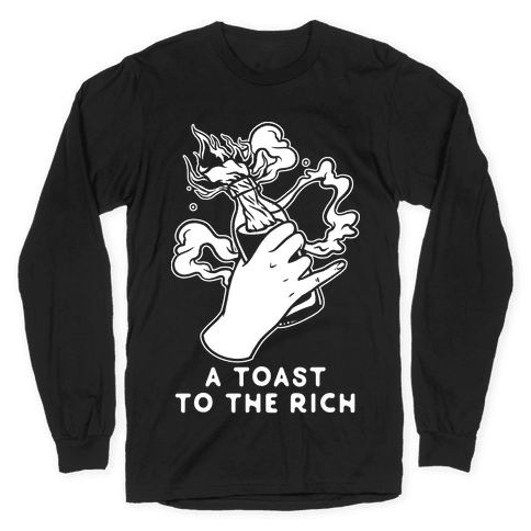 A Toast To The Rich Long Sleeve T-Shirt