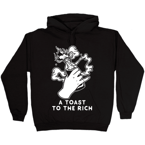 A Toast To The Rich Hooded Sweatshirt