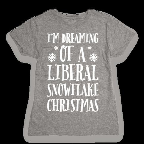 I'm Dreaming Of A Liberal Snowflake Christmas Womens T-Shirt