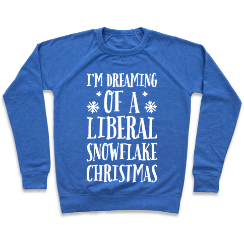 I'm Dreaming Of A Liberal Snowflake Christmas Pullover