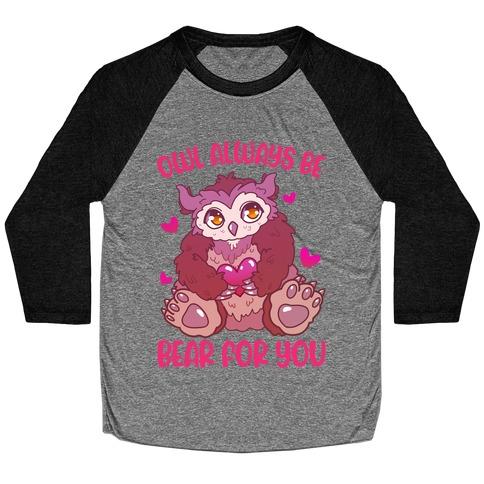 Owl Always Be Bear for You Baseball Tee