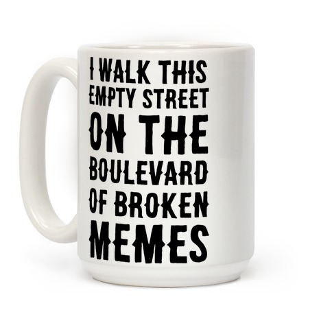 I Walk This Empty Street On the Boulevard of Broken Memes Coffee Mug