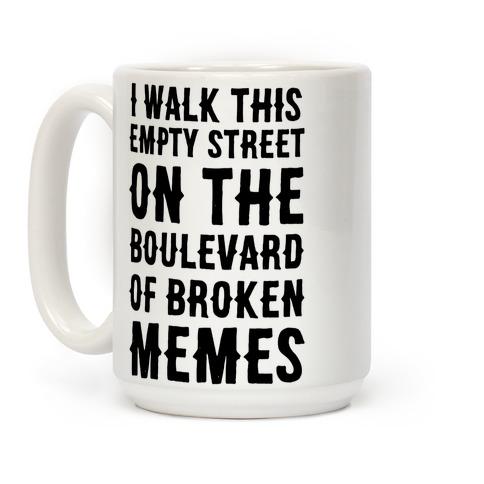 I Walk This Empty Street On the Boulevard of Broken Memes Coffee Mug