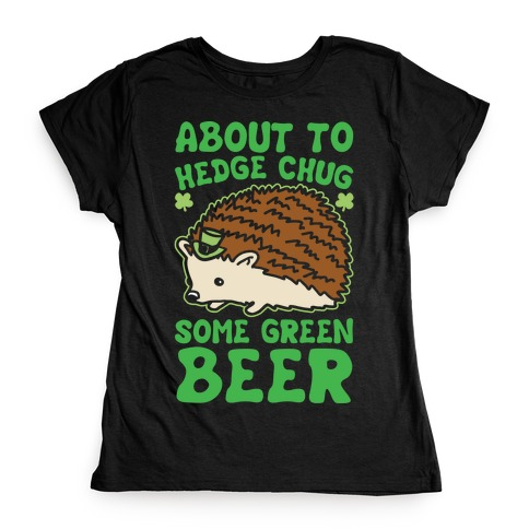 About To Hedge Chug Some Green Beer Hedgehog St. Patrick's Day Parody White Print Womens T-Shirt