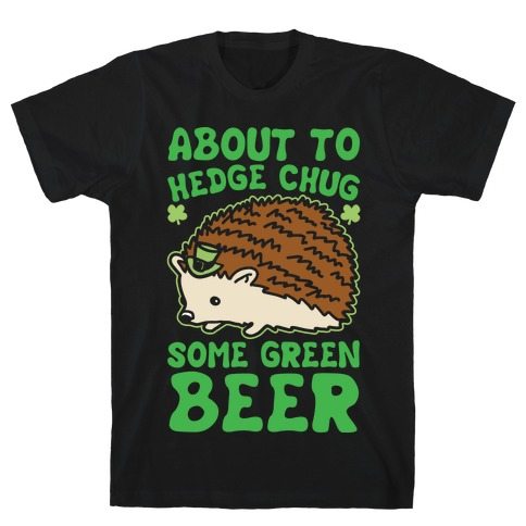 About To Hedge Chug Some Green Beer Hedgehog St. Patrick's Day Parody White Print T-Shirt
