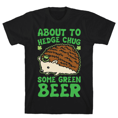 About To Hedge Chug Some Green Beer Hedgehog St. Patrick's Day Parody White Print Mens/Unisex T-Shirt