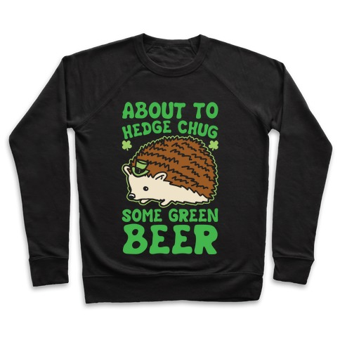 About To Hedge Chug Some Green Beer Hedgehog St. Patrick's Day Parody White Print Pullover