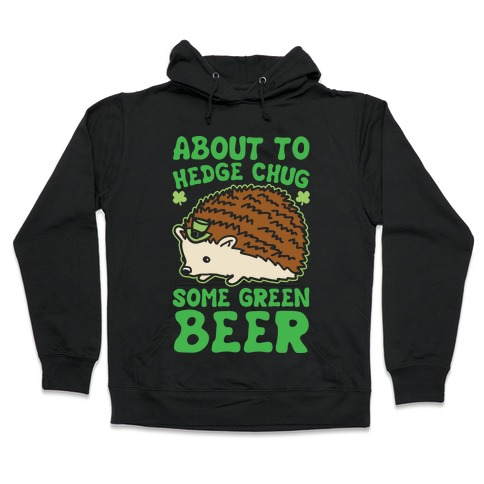 About To Hedge Chug Some Green Beer Hedgehog St. Patrick's Day Parody White Print Hooded Sweatshirt