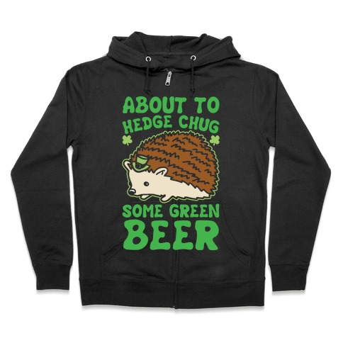 About To Hedge Chug Some Green Beer Hedgehog St. Patrick's Day Parody White Print Zip Hoodie