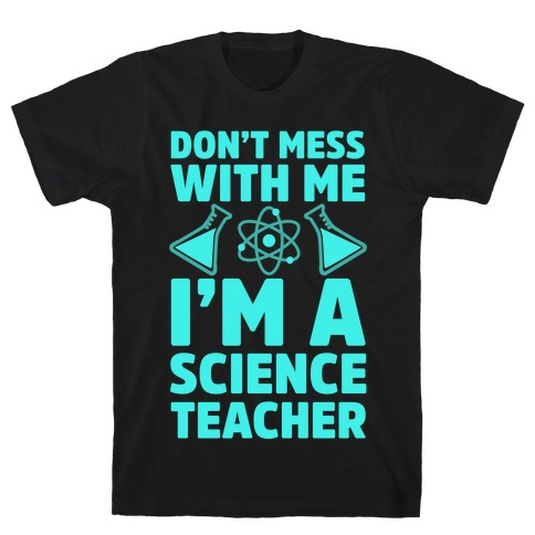Don't Mess With Me I'm A Science Teacher Mens T-Shirt