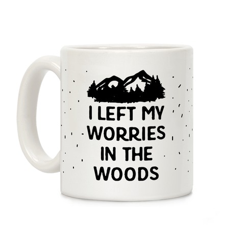 I Left My Worries In The Woods Coffee Mug