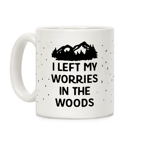 I Left My Worries In The Woods Coffee Mug
