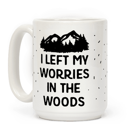 I Left My Worries In The Woods