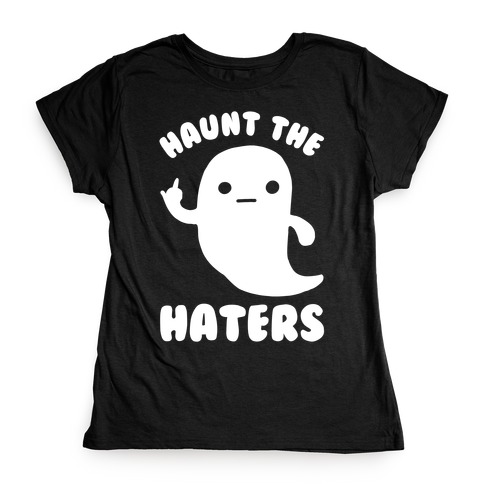 Haunt The Haters Womens T-Shirt