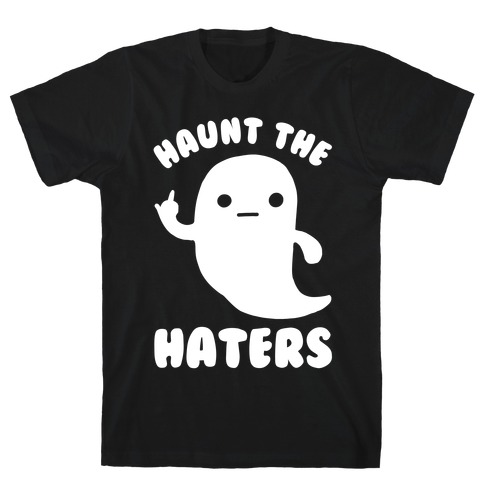 Haunt The Haters Mens T-Shirt