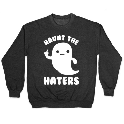 Haunt The Haters Pullover