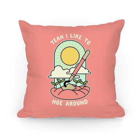 Yeah I Like To Hoe Around Pillow