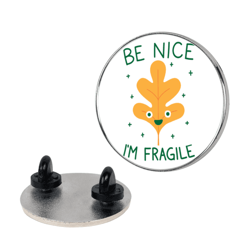 Be Nice I'm Fragile Leaf Pin